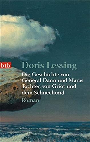 Doris Lessing: Die Geschichte von General Dann und Maras Tochter, von Griot und dem Schneehund